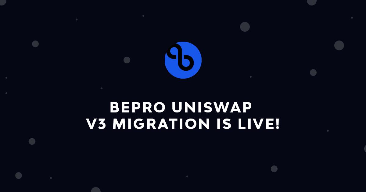 BEPRO Uniswap V3 Migration is Live!