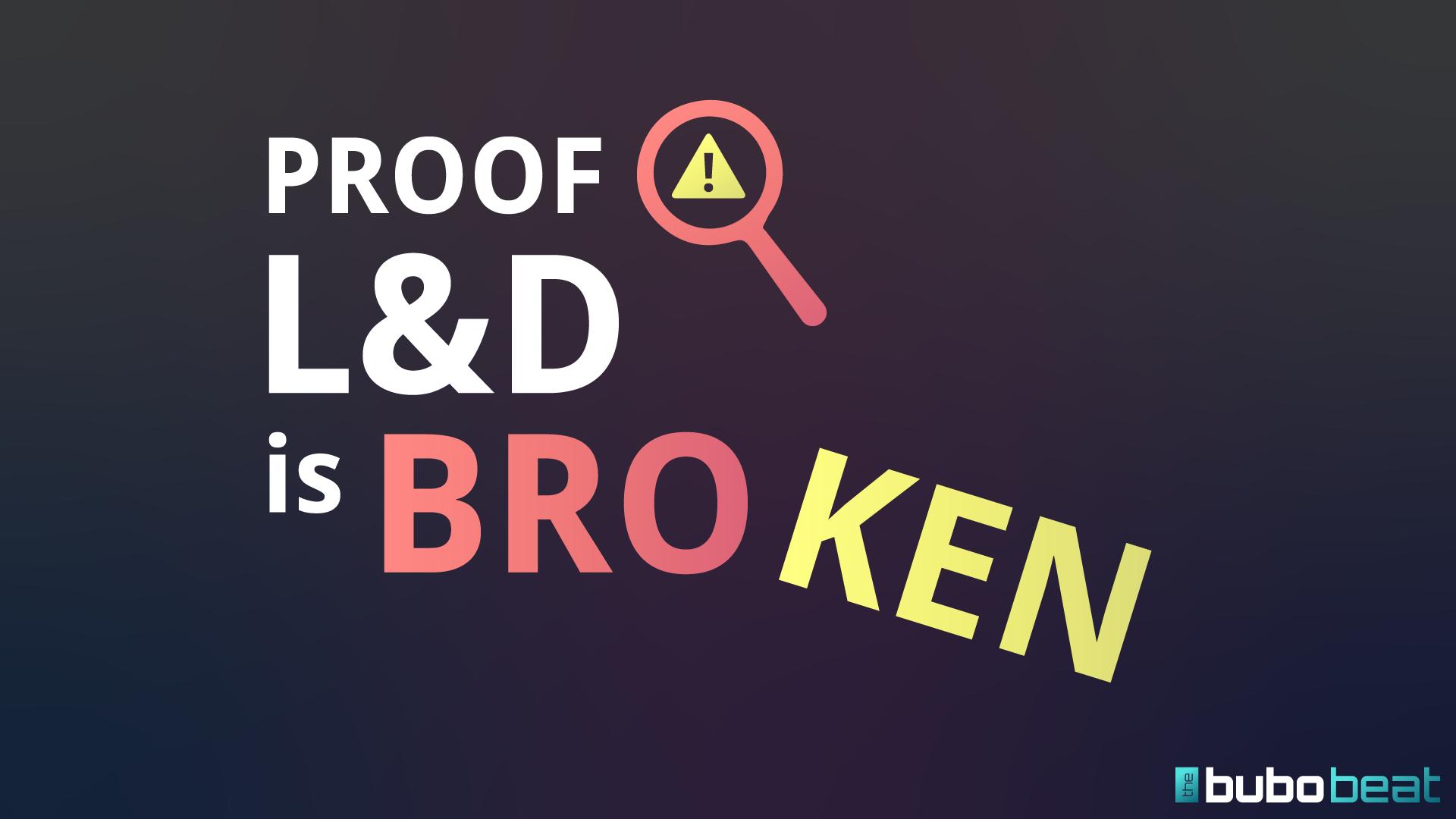 Proof l&d is broken