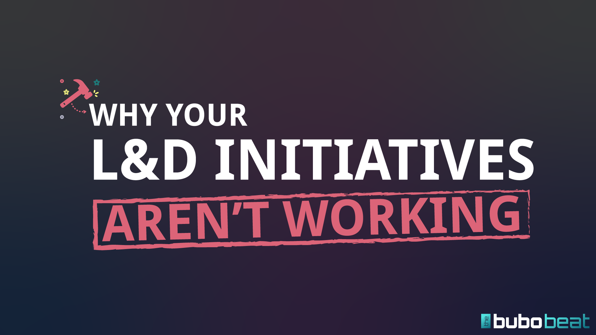 Why your l&d initiatives aren't working