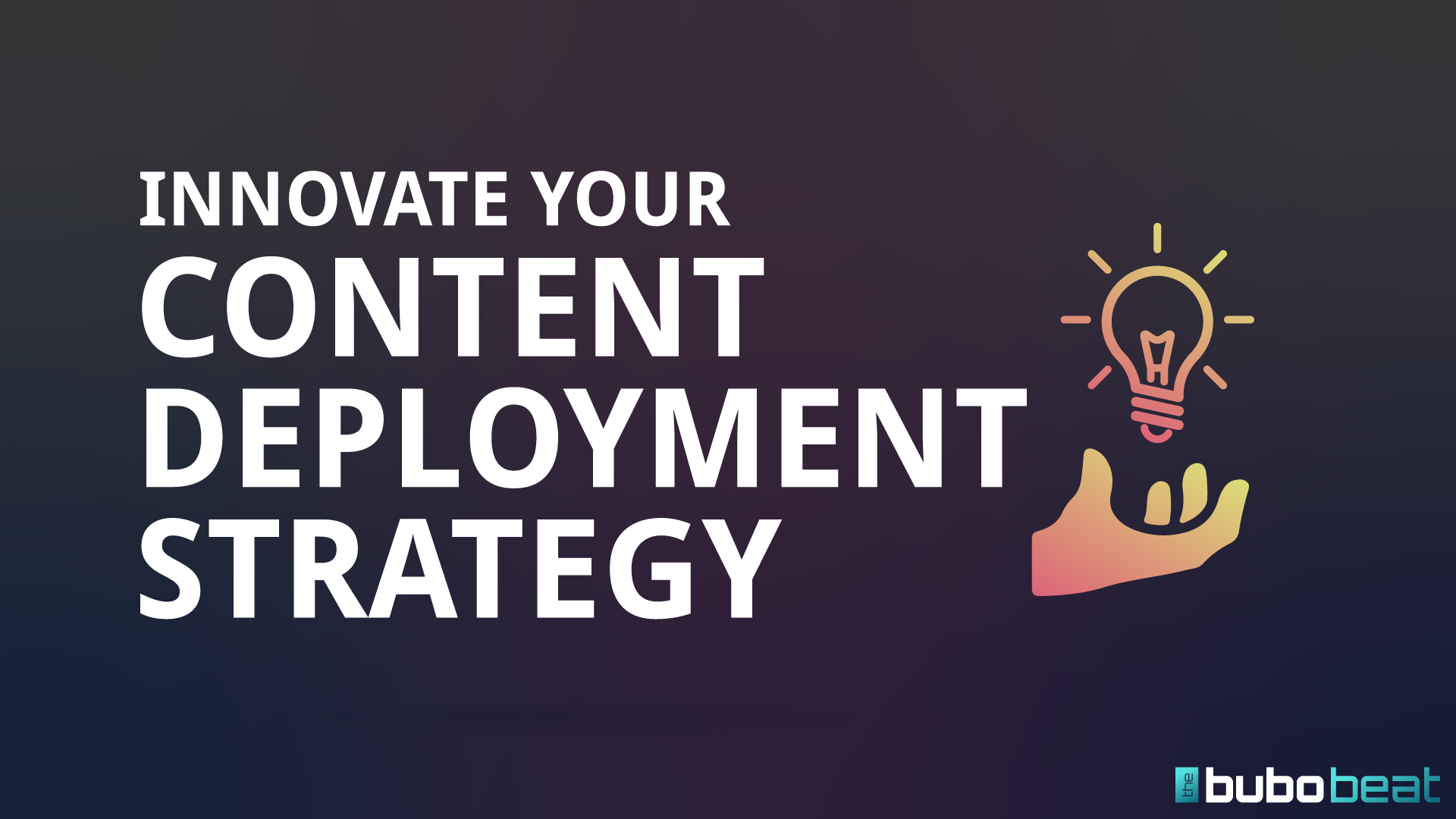 Innovate your content deployment strategy
