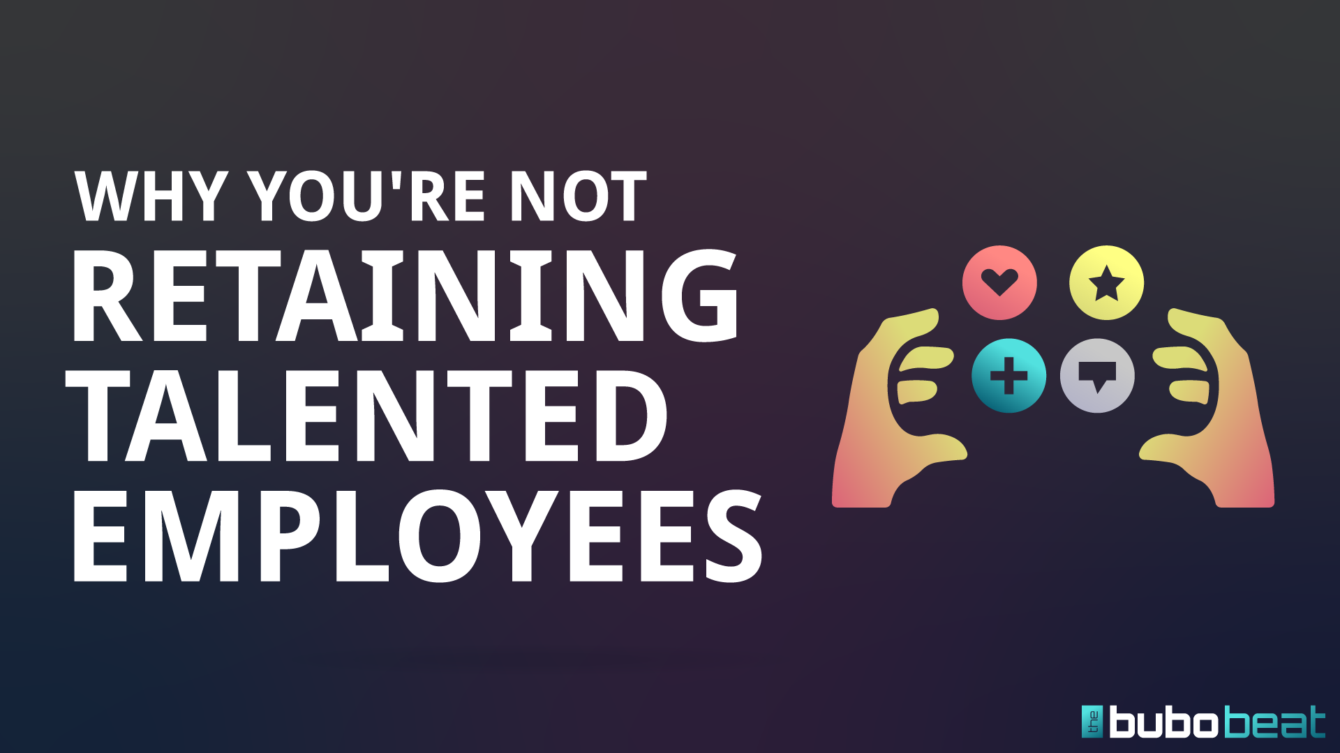Why you're not retaining talented employees