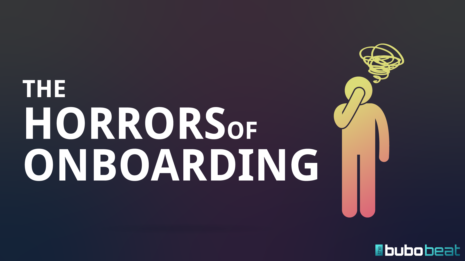 The horrors of onboarding
