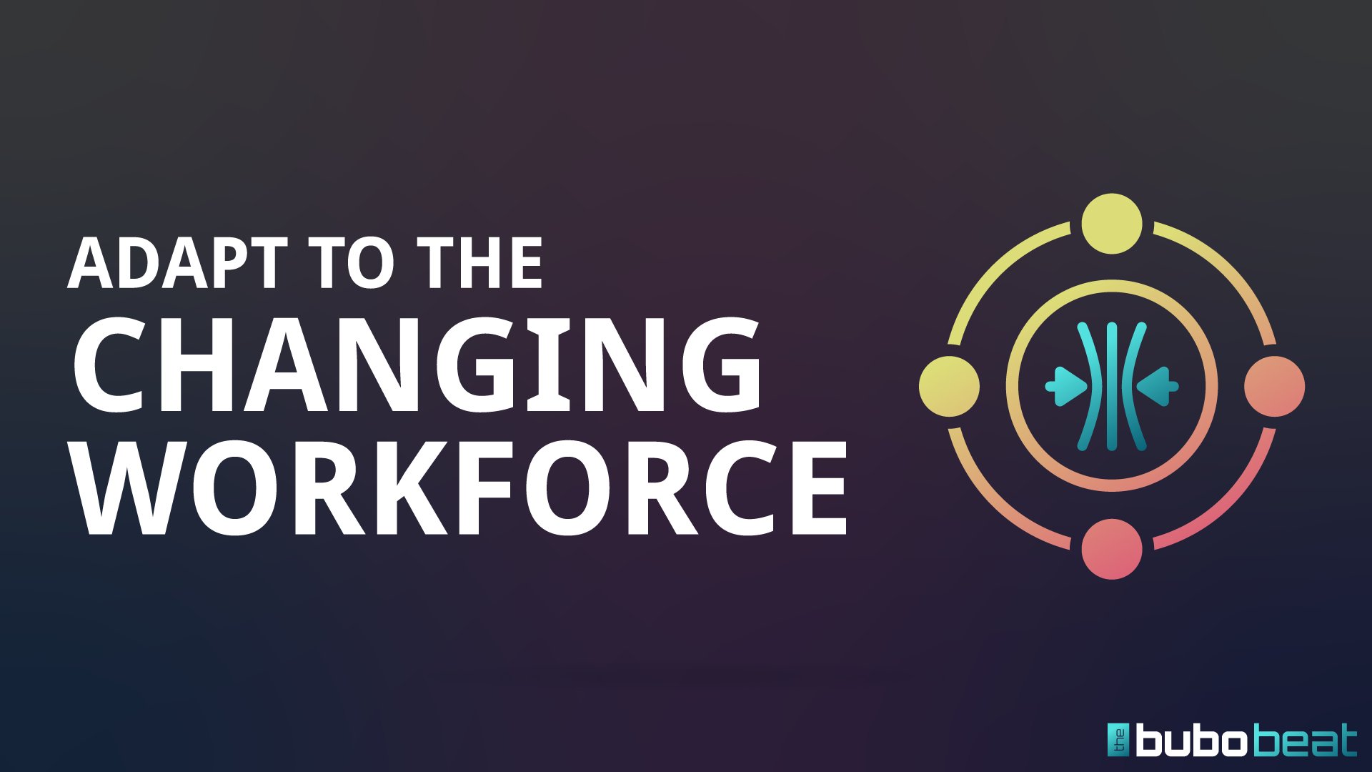 Adapt to the changing workforce