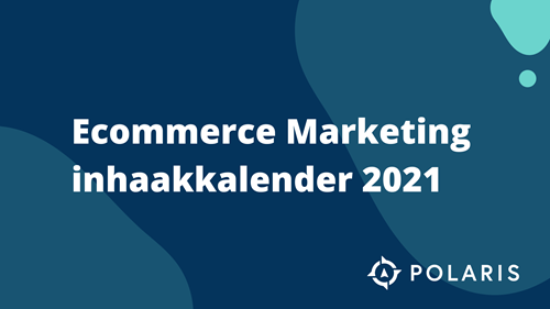 Ultieme Ecommerce Marketingkalender voor e-commerce - 2021