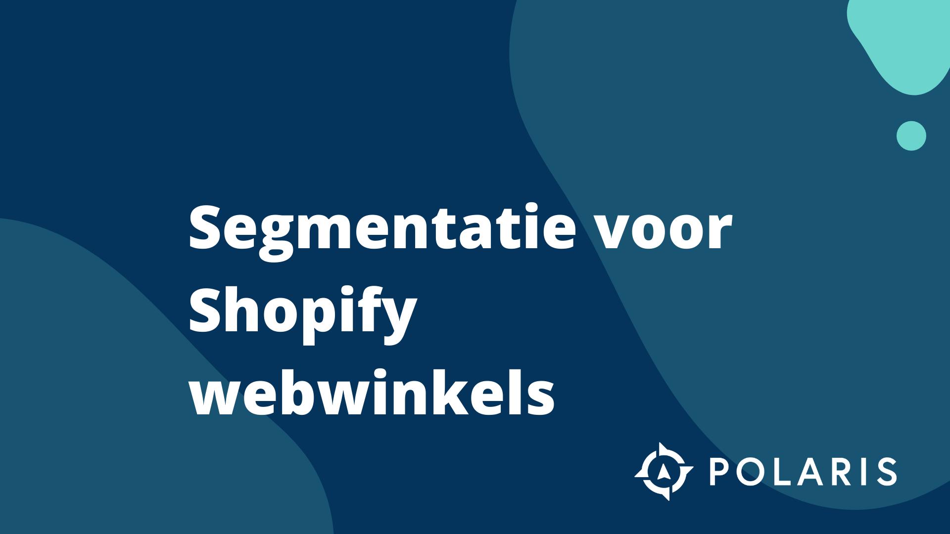 Aan de slag met e-mail segmentatie voor je Shopify webshop: 3 belangrijke groepen waar je mee moet beginnen
