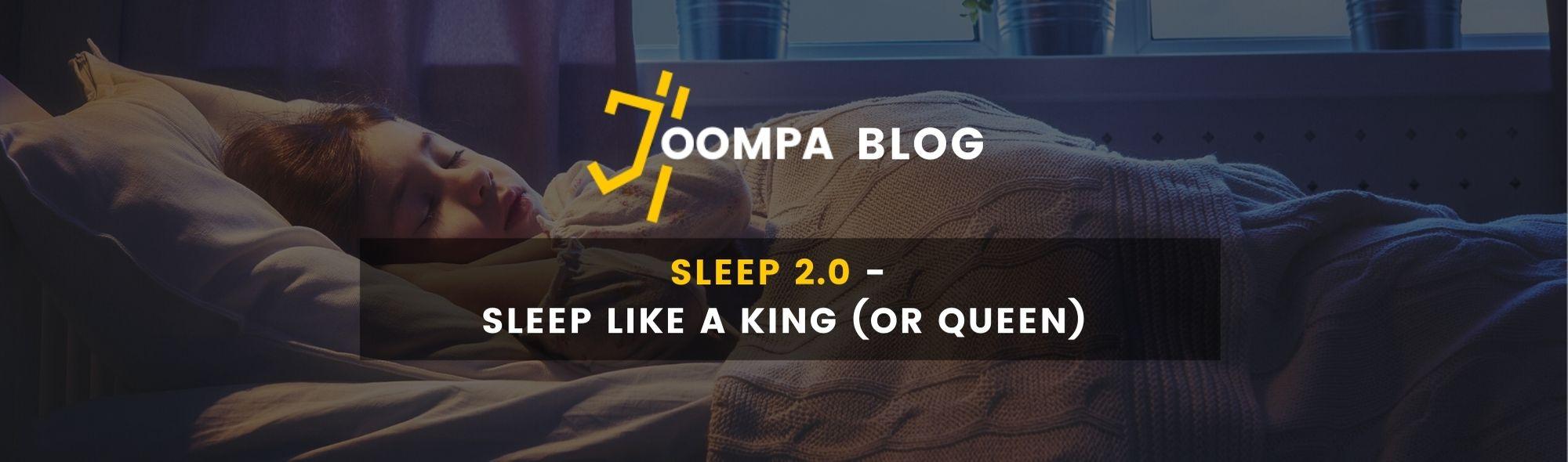 Sleep 2.0 - Sleep like a King (or Queen)