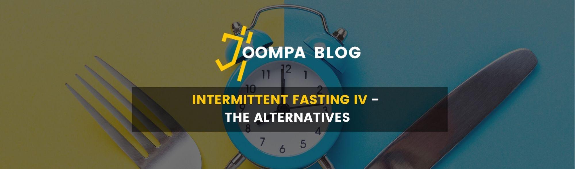 Intermittent Fasting IV - The Alternatives
