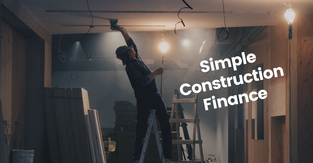 The Simple Guide to Construction Finance