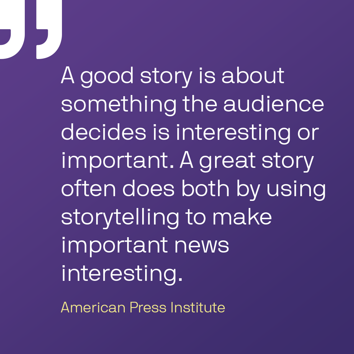 A quote from the American Press Institute