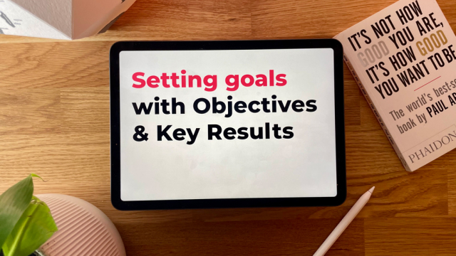 Objectives and Key Results: Goal setting is about the system