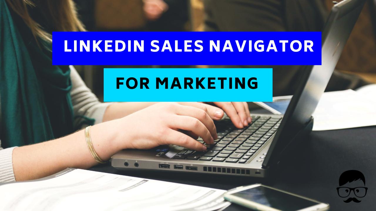 Linkedin sales navigator for marketing