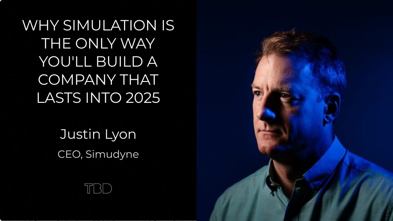 Why Simulation Is The Only Way You'll Build A Company That Lasts Into 2025