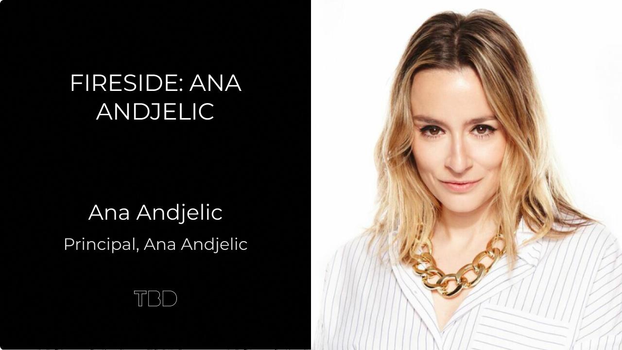 Fireside: Ana Andjelic
