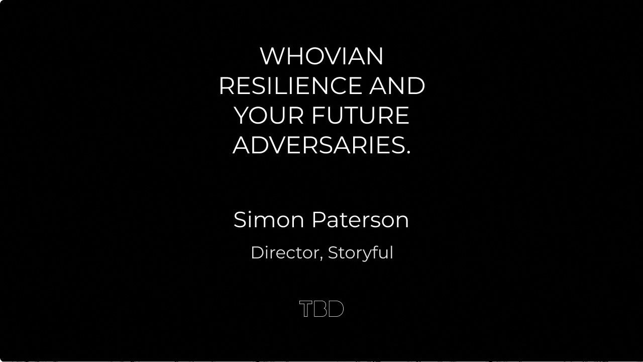 Whovian resilience and your future adversaries.