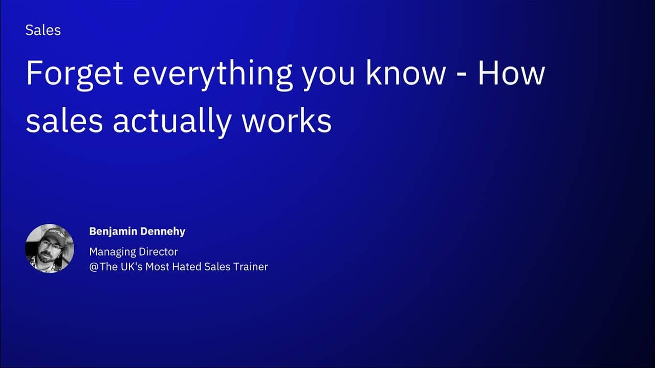 Forget everything you know - How sales actually works