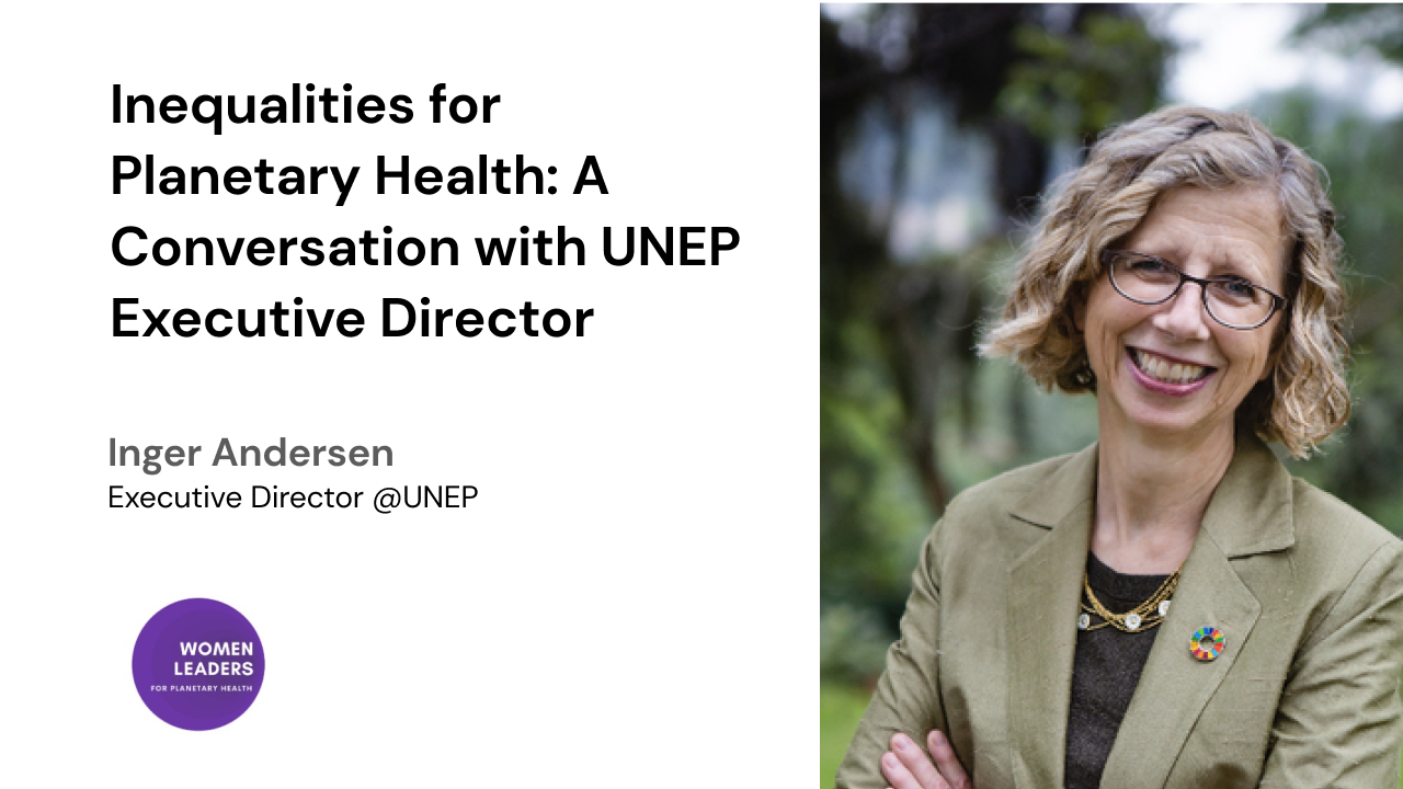 Inequalities for Planetary Health: A Conversation with UNEP Executive Director