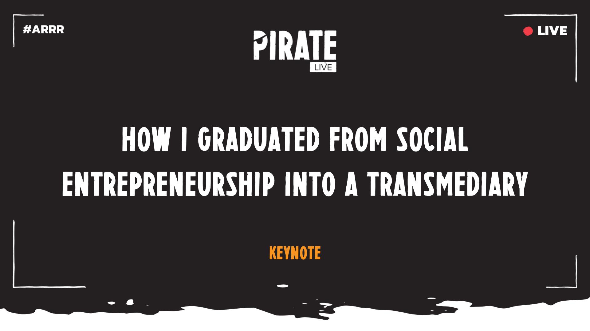 How I graduated from social entrepreneurship into a transmediary