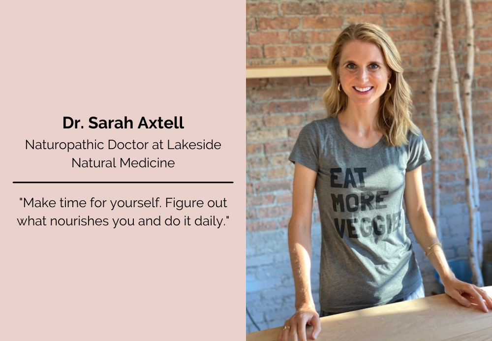 "Dr. Sarah Axtell ""Make time for yourself. figure out what nourishes you and do it daily"""