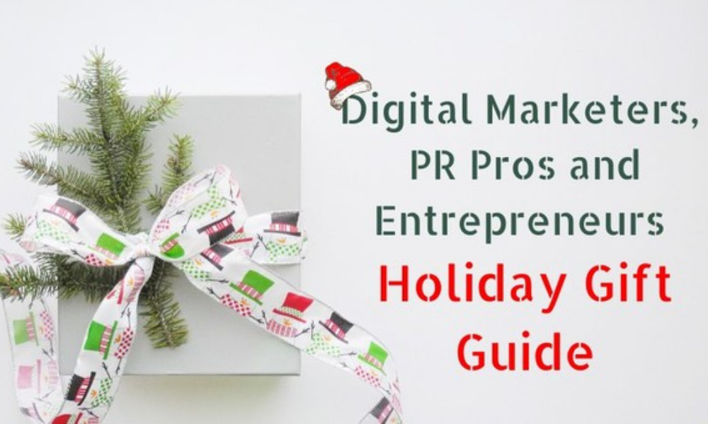 Digital Marketers, pr pros and entrepreneurs holiday gift guide