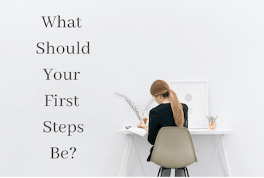 what-should-your-first-steps-be
