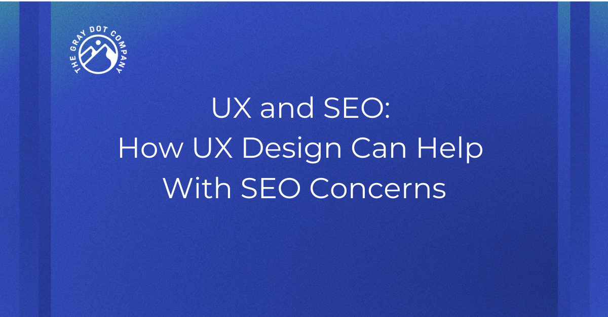 UX and SEO: How UX Design Can Help With SEO Concerns