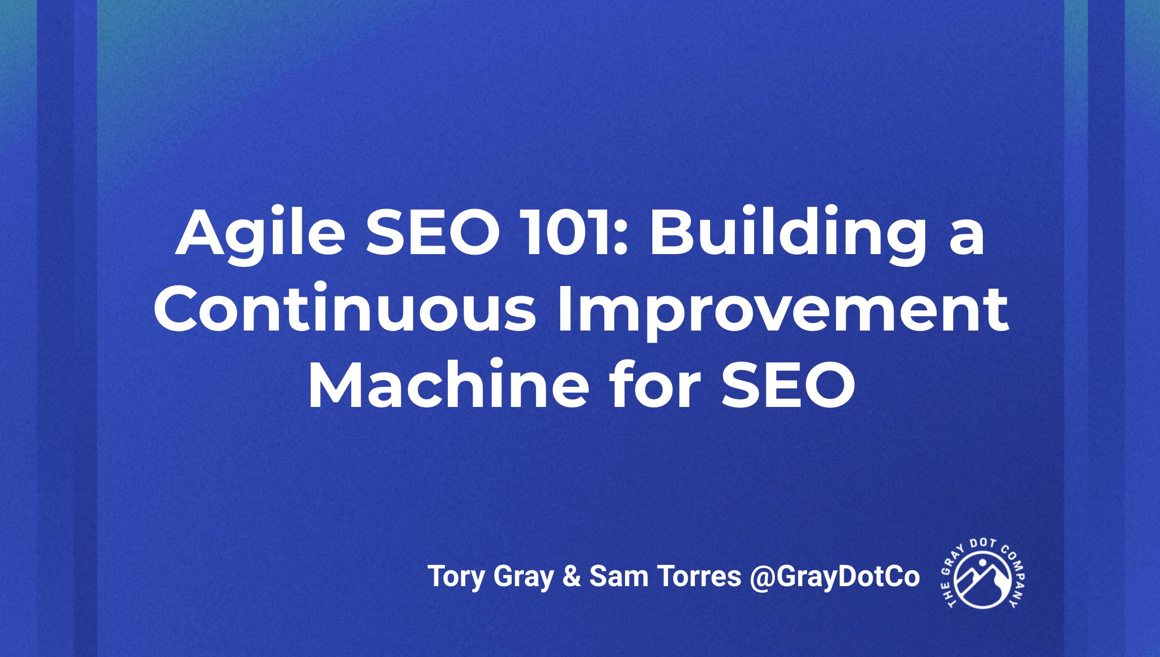 Agile SEO 101: Building a Continuous Improvement Machine for SEO