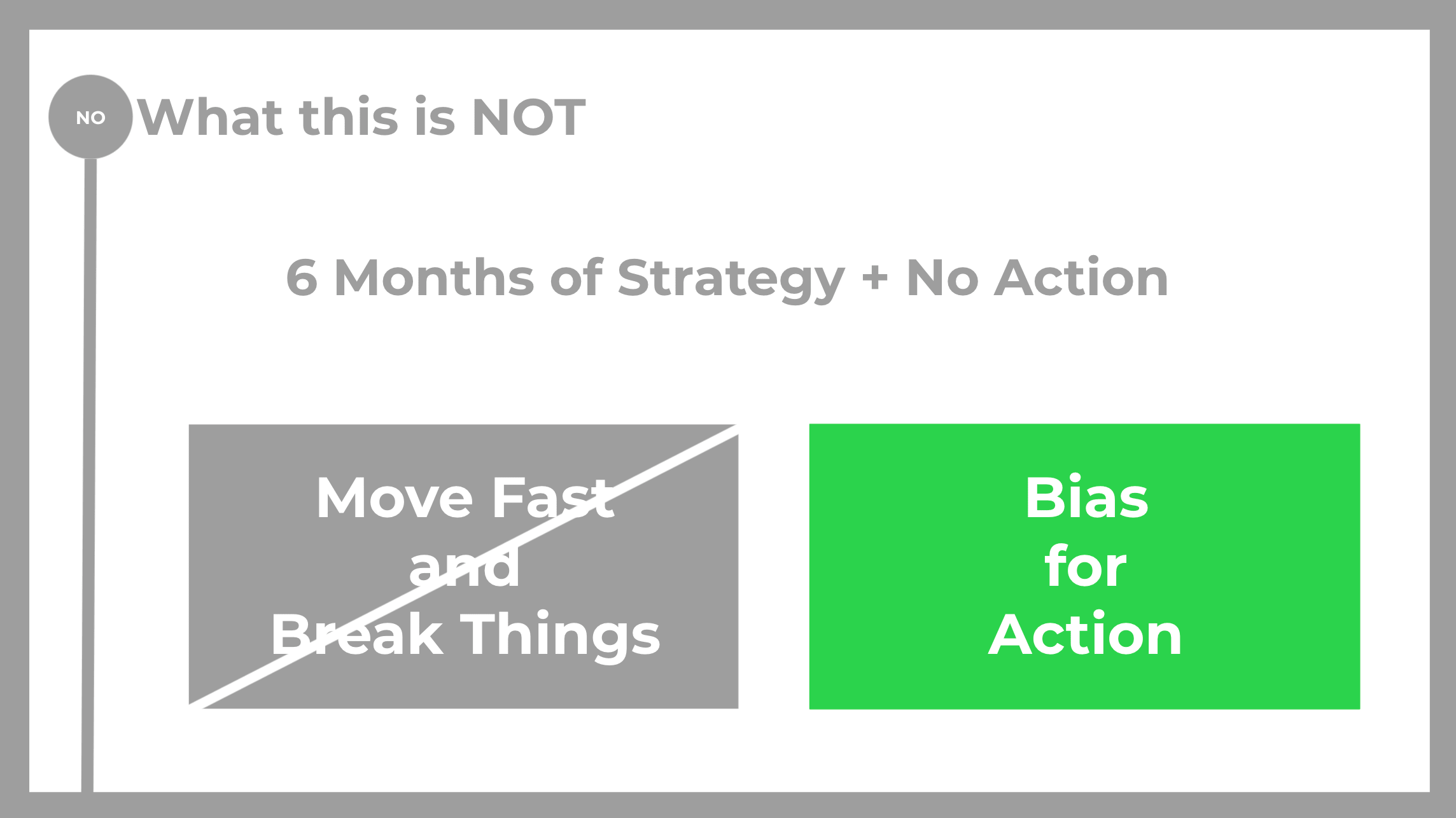 don't move fast and break things. have a bias for action.