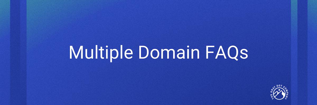 multiple domain FAQs