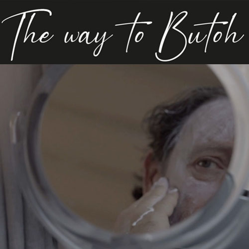 The way to Butoh  48mins/Dance Theatre Documentary/2021
