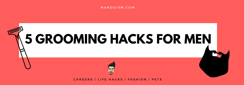 grooming hacks for men nandoism