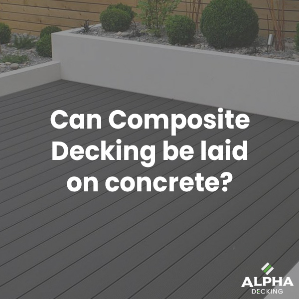 Can Composite Decking be laid on concrete?