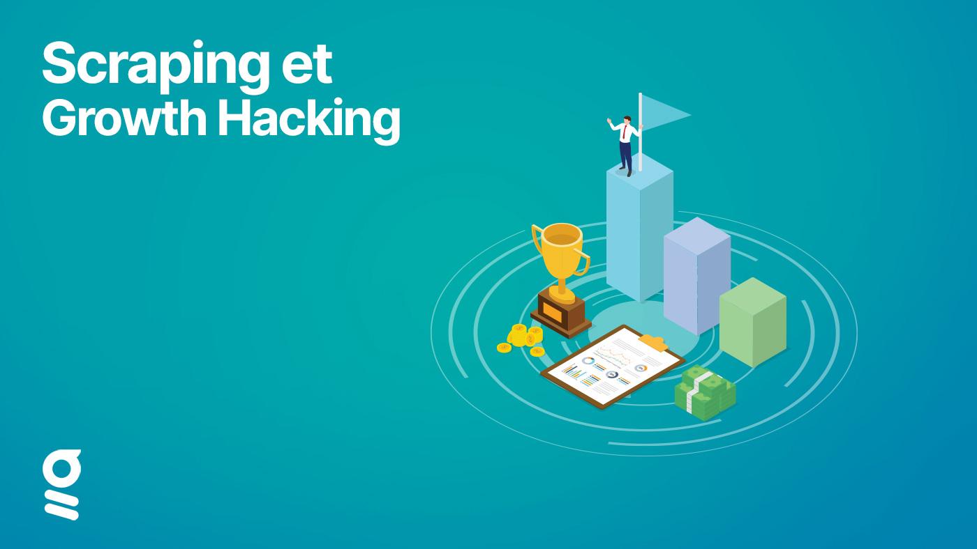 Comment utiliser le scraping pour faire du Growth Hacking