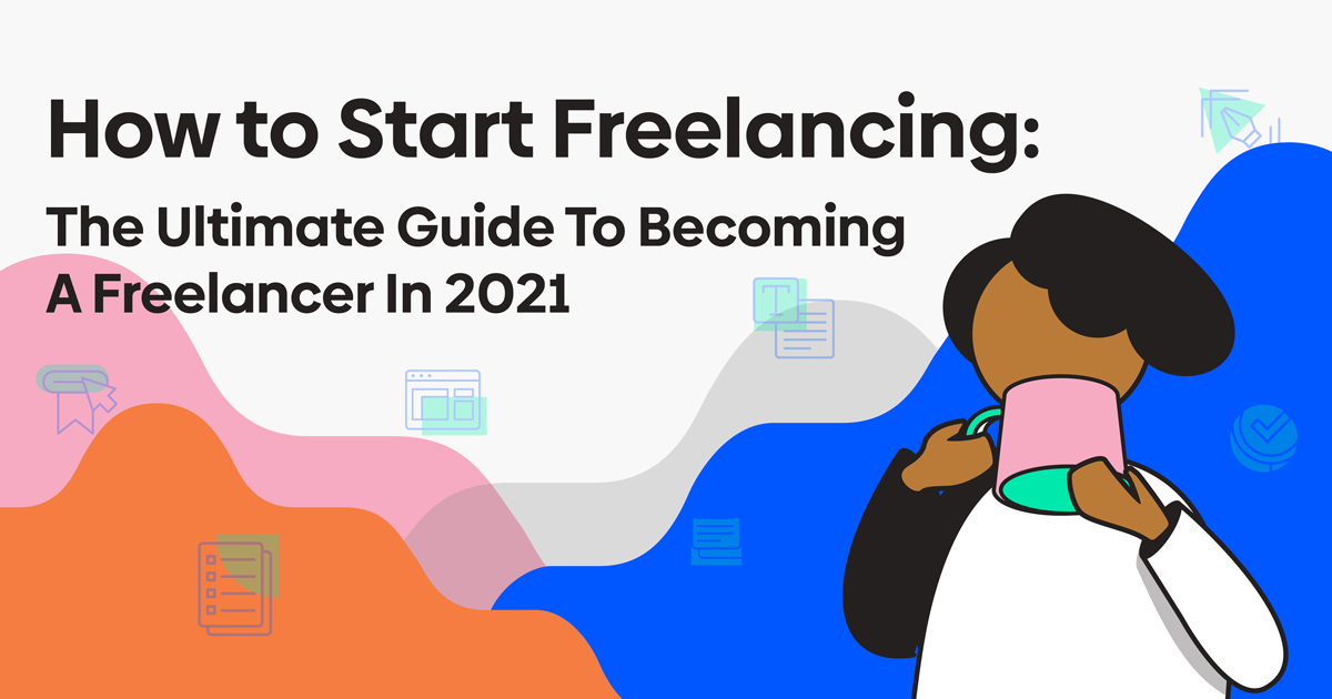 How to Start Freelancing: The Ultimate Guide To Becoming A Freelancer In 2021
