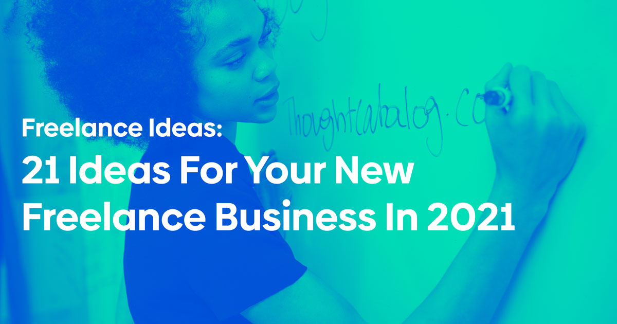 Freelance Ideas: 21 Ideas For Your New Freelance Business In 2021