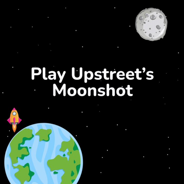 Upstreet Moonshot