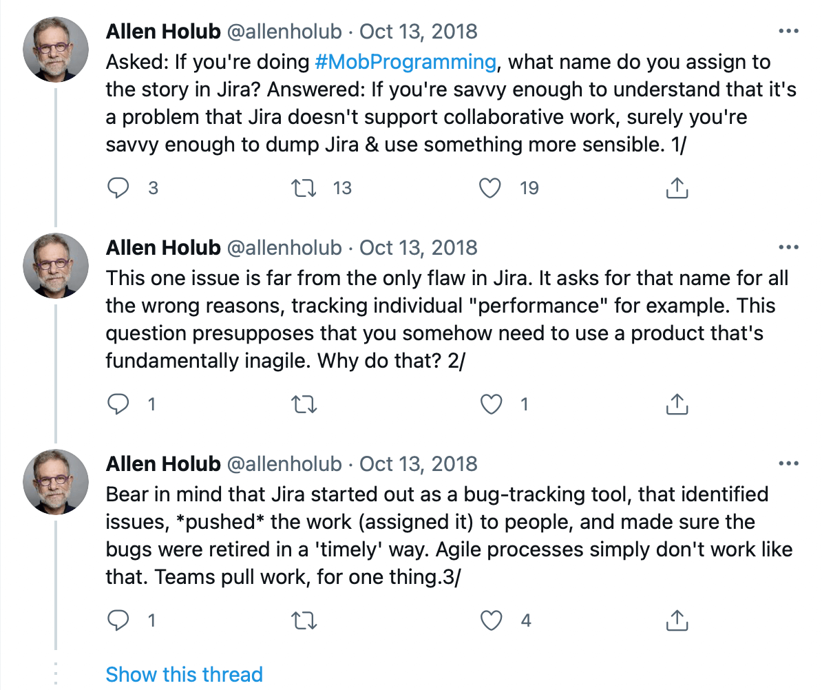 Allen Holub tweets that Jira was made as a bug tracker, and issues (bugs) was assigned to people. That is not how agile teams work.