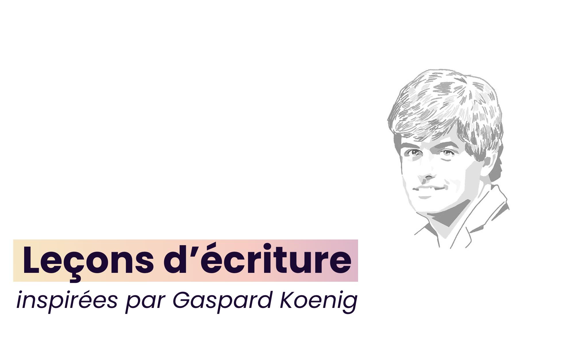 leçons écriture gaspard koenig philosophe