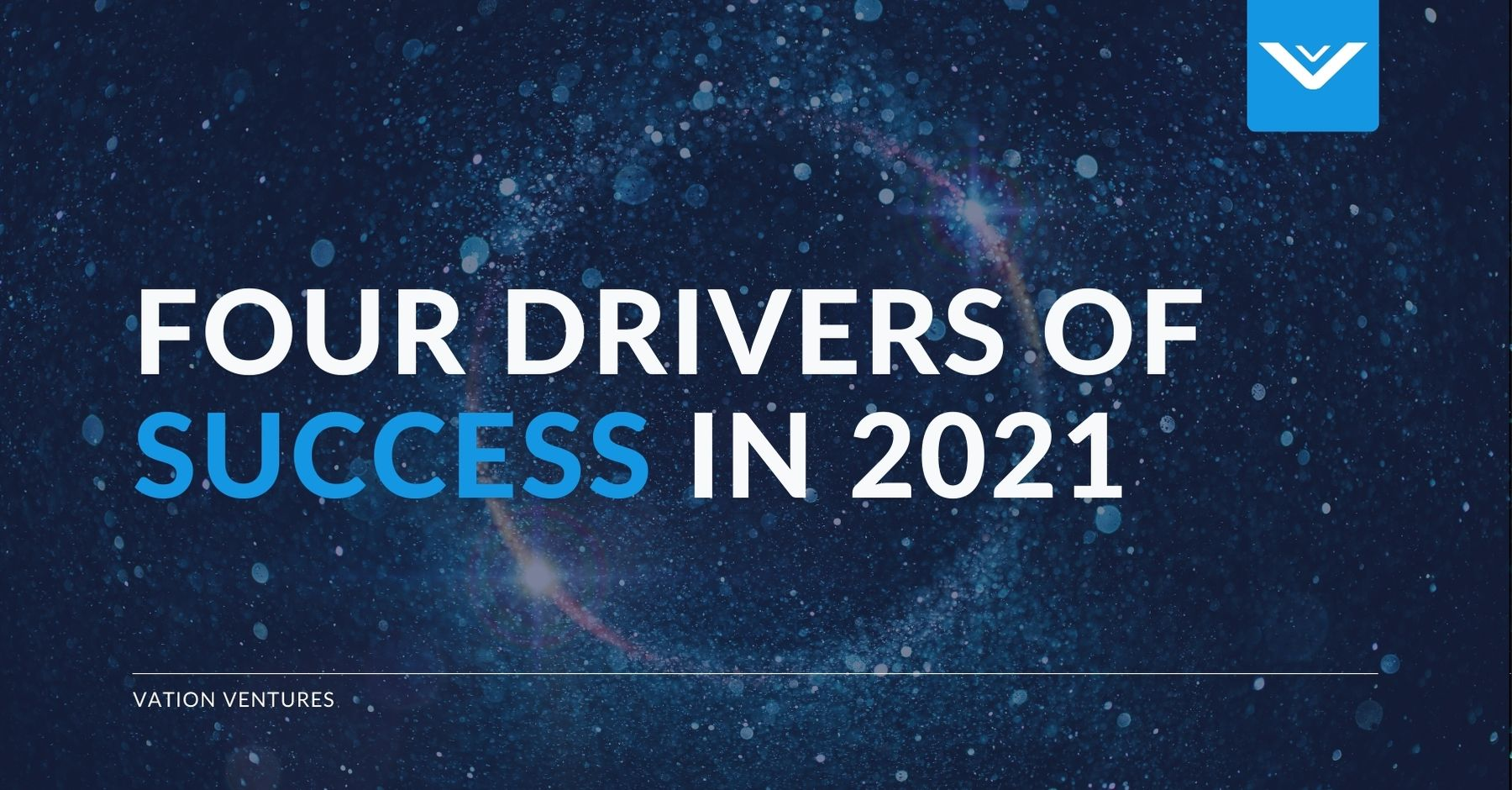 The Four Drivers of Success In 2021