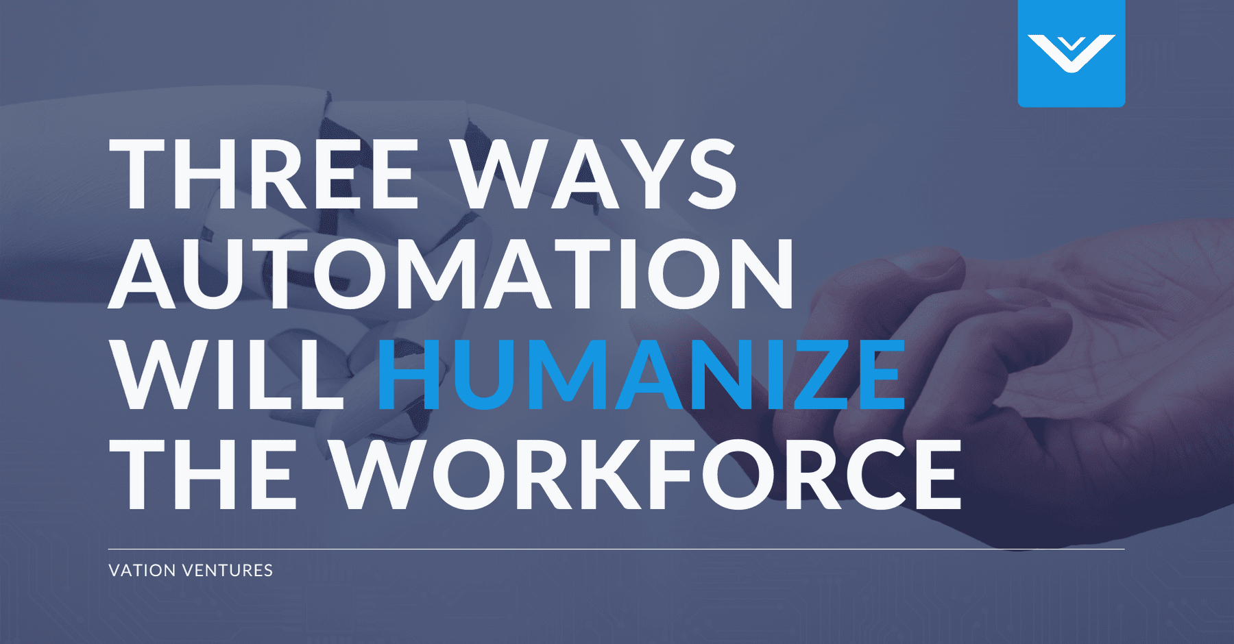 Three Ways Automation Will Humanize The Workforce