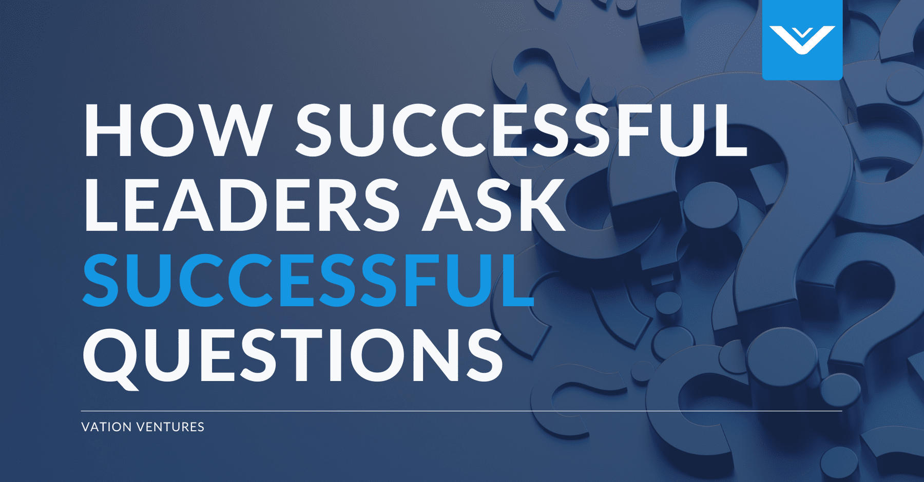 How Successful Leaders Ask Successful Questions