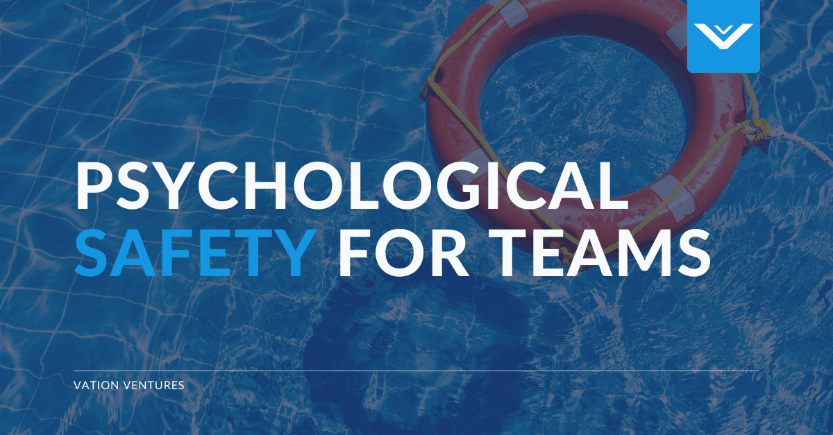Why Psychological Safety Is Paramount For Your Team's Success