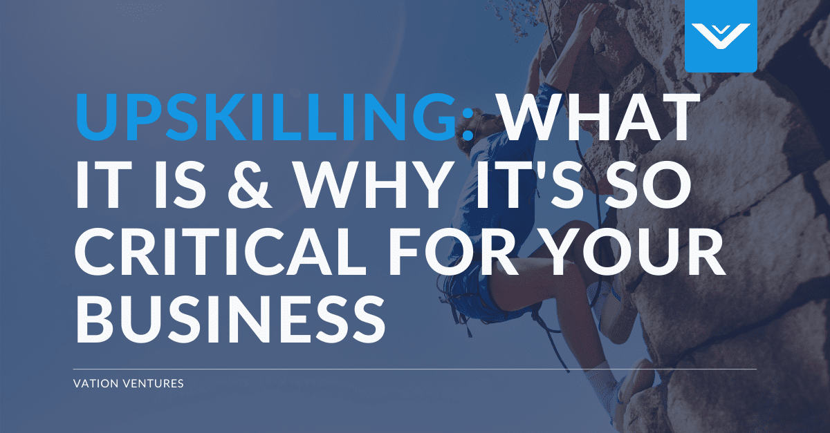 Upskilling: What It Is And Why It's Critical
