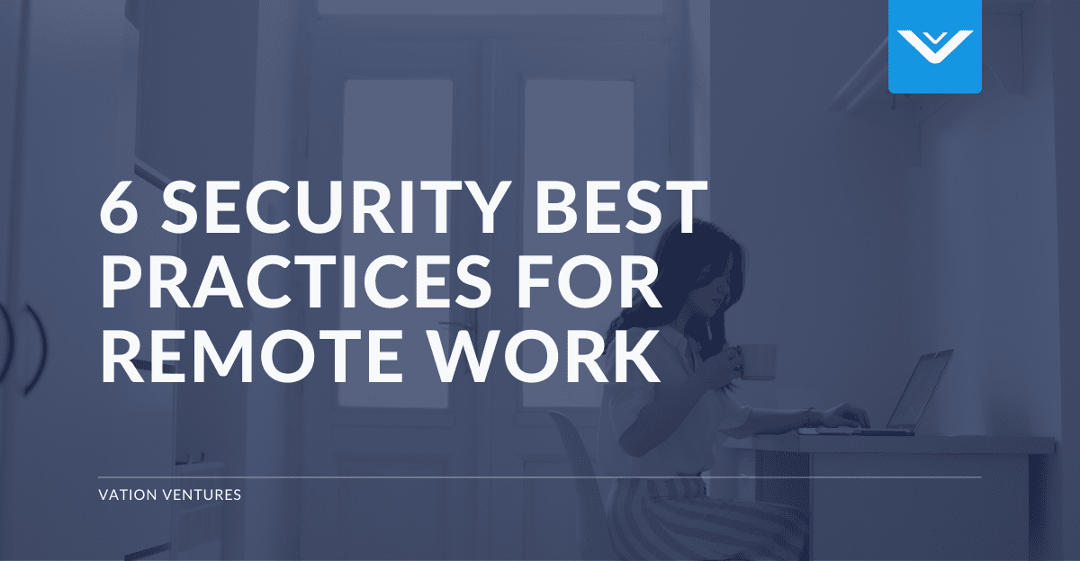 6 Security Best Practices for Remote Work