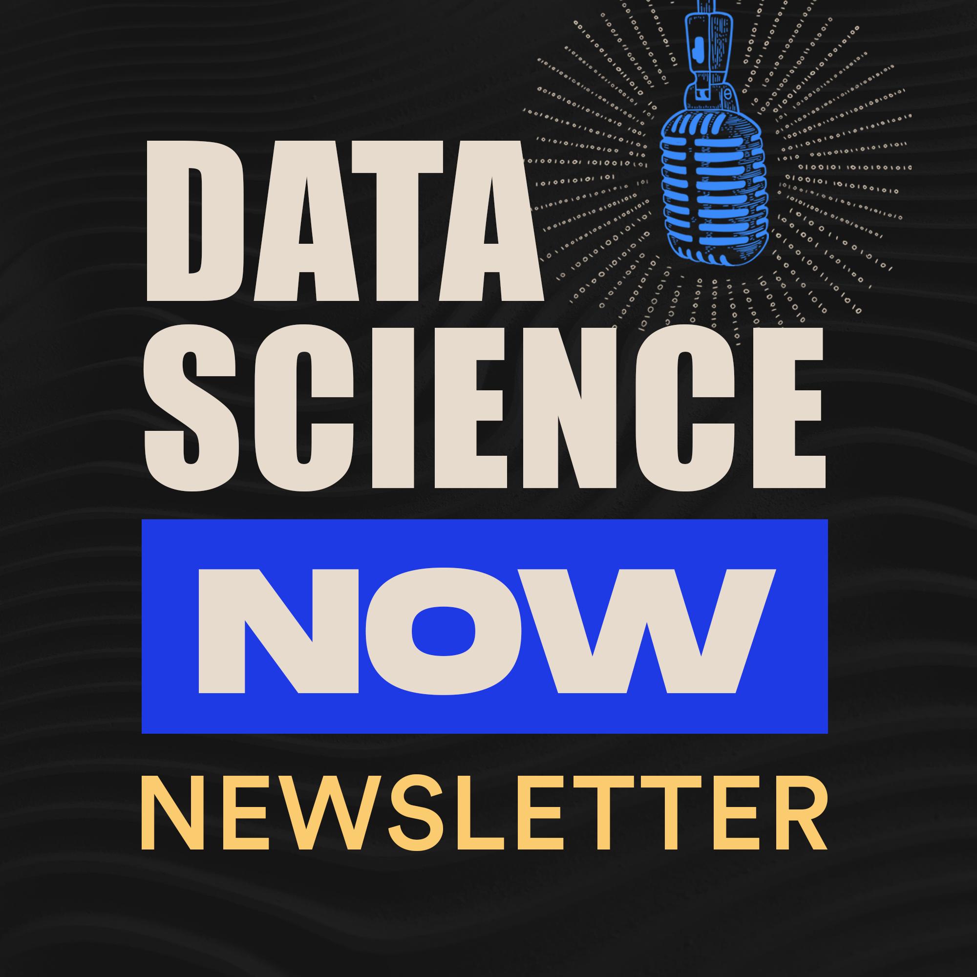 Data Science Now Newsletter