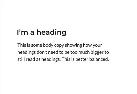 Do use headings between regular and semi-bold