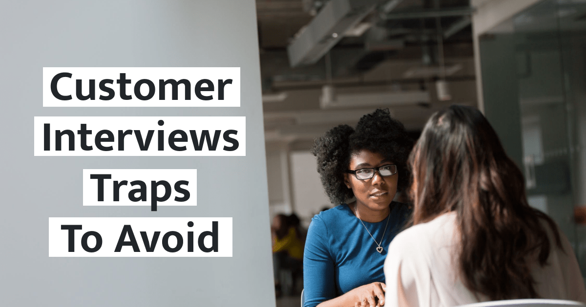 You Should Avoid These User Interview Traps