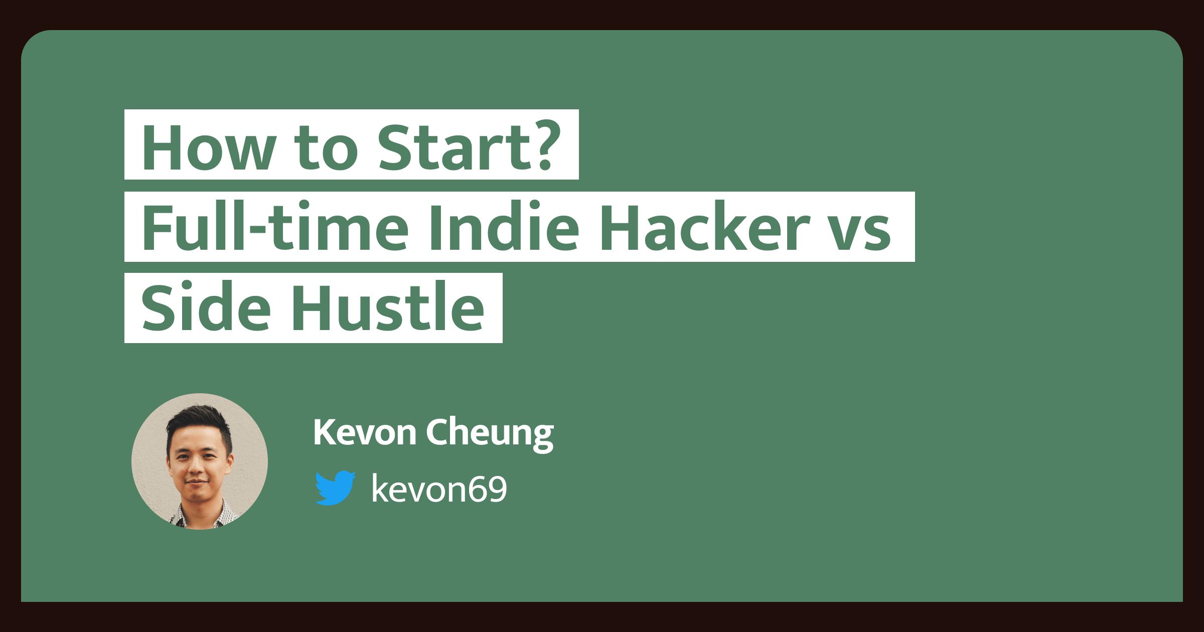 How to Start? Full-time Indie Hacker vs Side Hustle