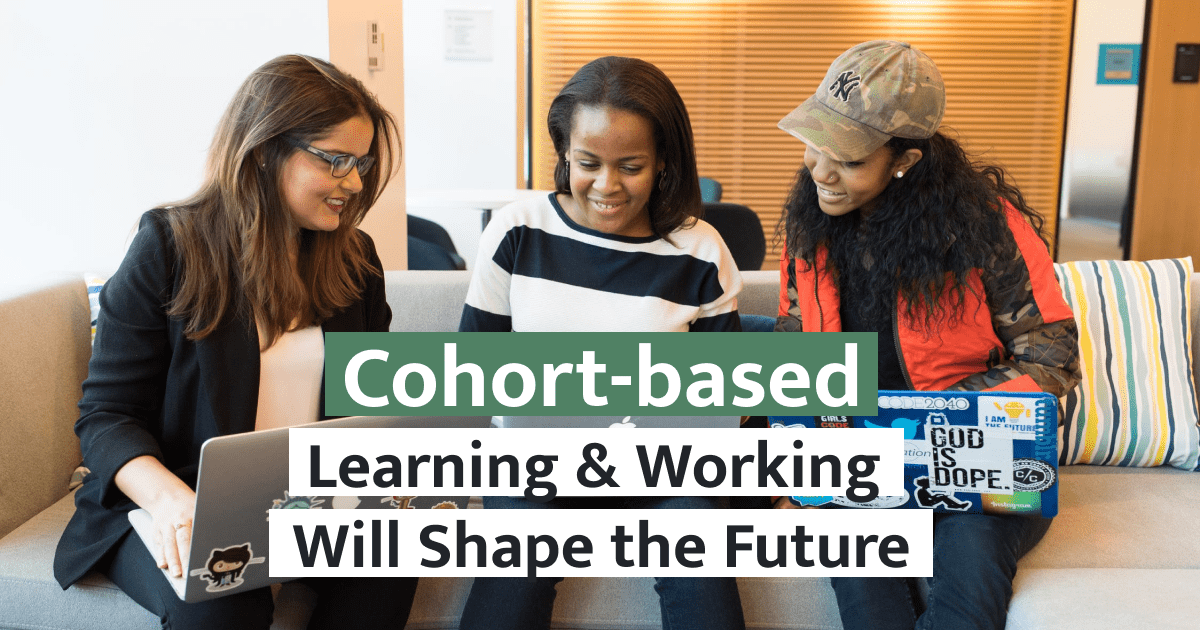 Will Cohort-based Learning & Working Be the Future?