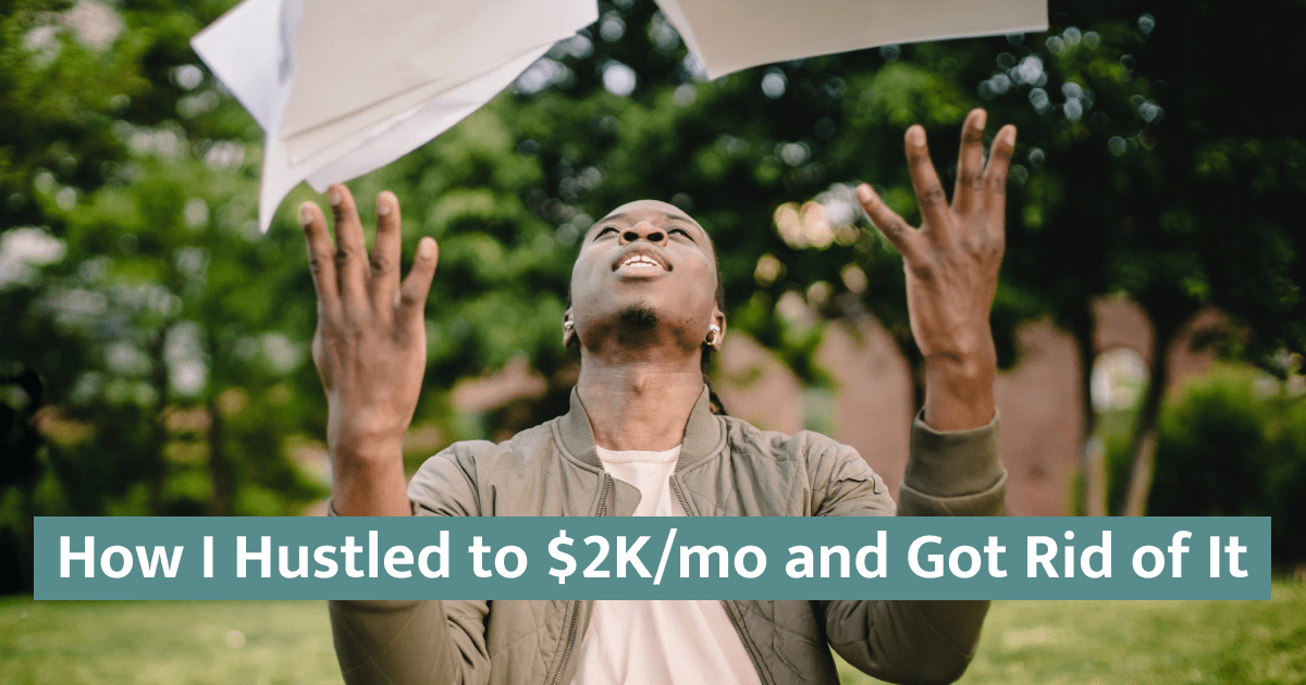 How I Hustled to $2K/mo and Got Rid of It