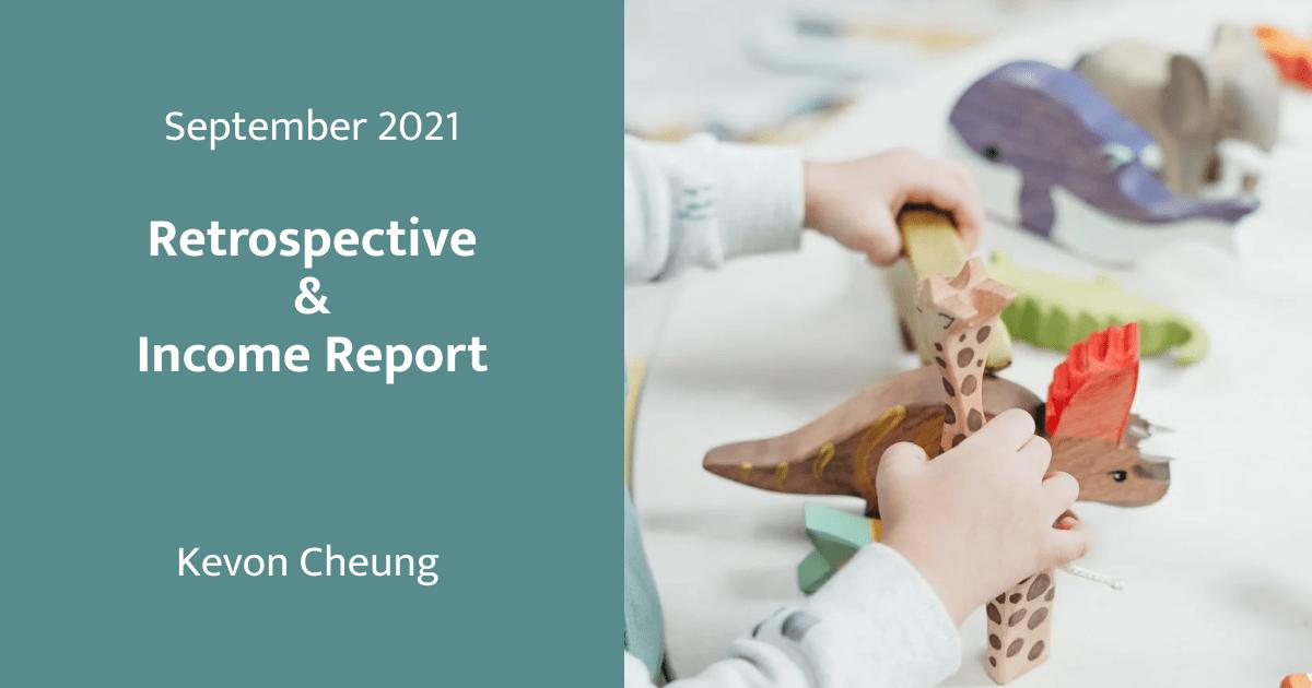 September 2021 Retrospective & Income Report